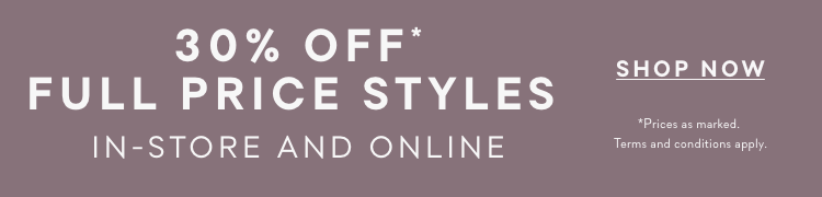 30% off* in Full Price Styles
