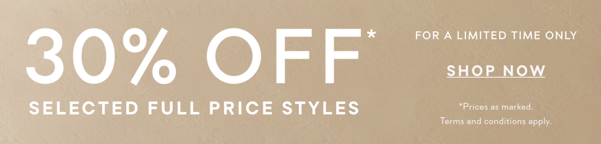 30% off* Selected Full Price Styles