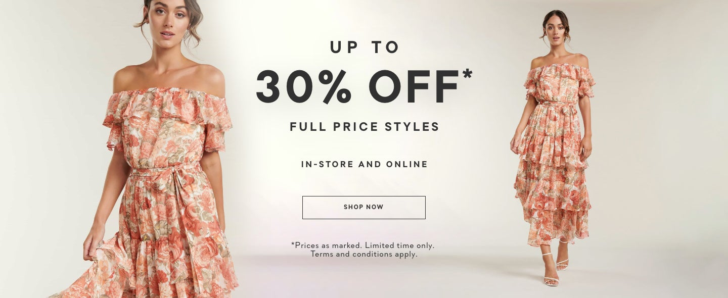 Up To 30% Off* Full Price Styles